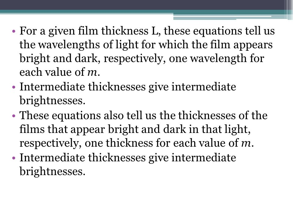 For a given film thickness L, these equations tell us the wavelengths of light for which the film appears bright and dark, respectively, one wavelengt