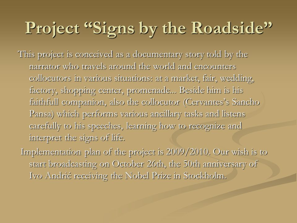 Project Signs by the Roadside This project is conceived as a documentary story told by the narrator who travels around the world and encounters collocutors in various situations: at a market, fair, wedding, factory, shopping center, promenade...