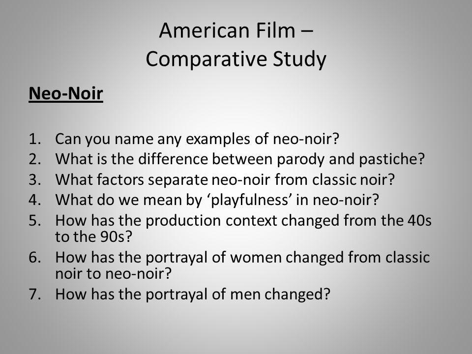 Neo-Noir 1.Can you name any examples of neo-noir? 2.What is the difference between parody and pastiche? 3.What factors separate neo-noir from classic