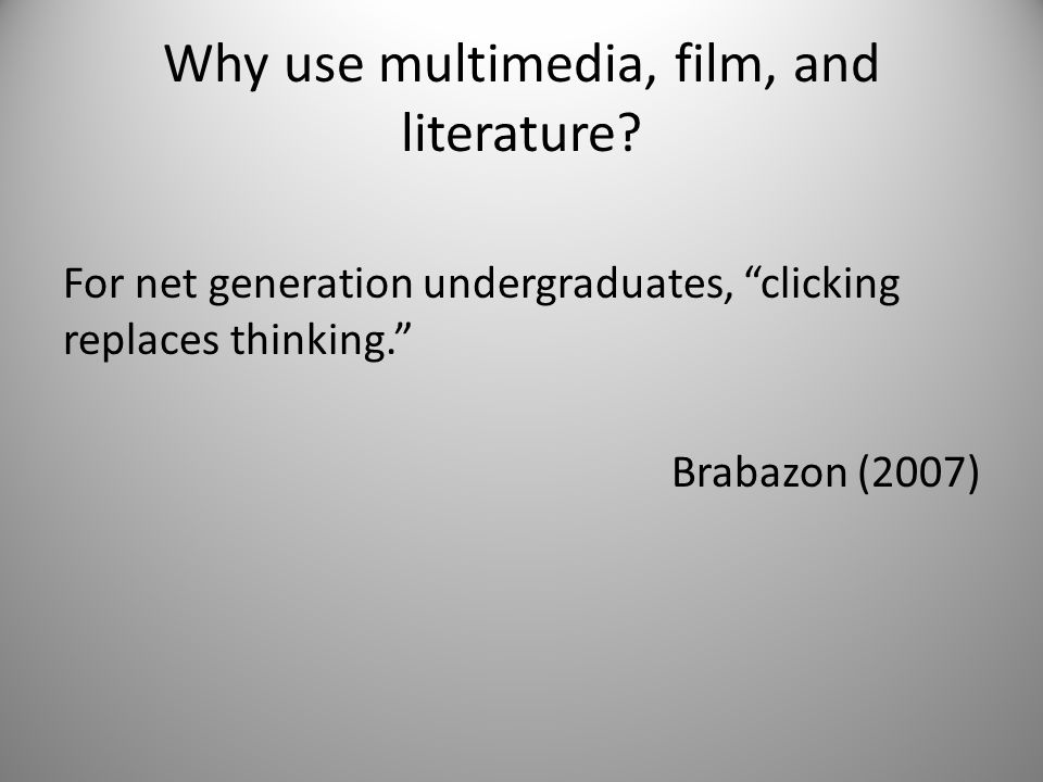 Why use multimedia, film, and literature.