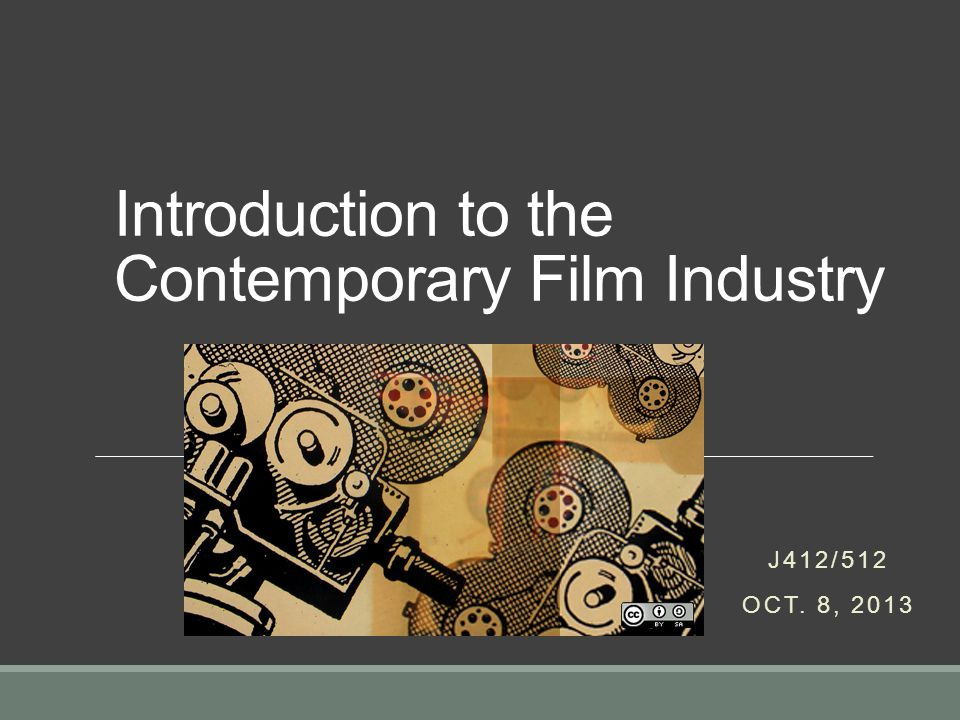 Introduction to the Contemporary Film Industry J412/512 OCT. 8, 2013