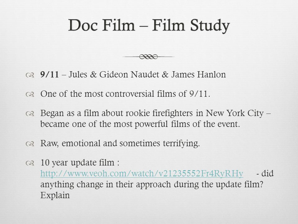 Doc Film – Film StudyDoc Film – Film Study 9/11 – Jules & Gideon Naudet & James Hanlon One of the most controversial films of 9/11.