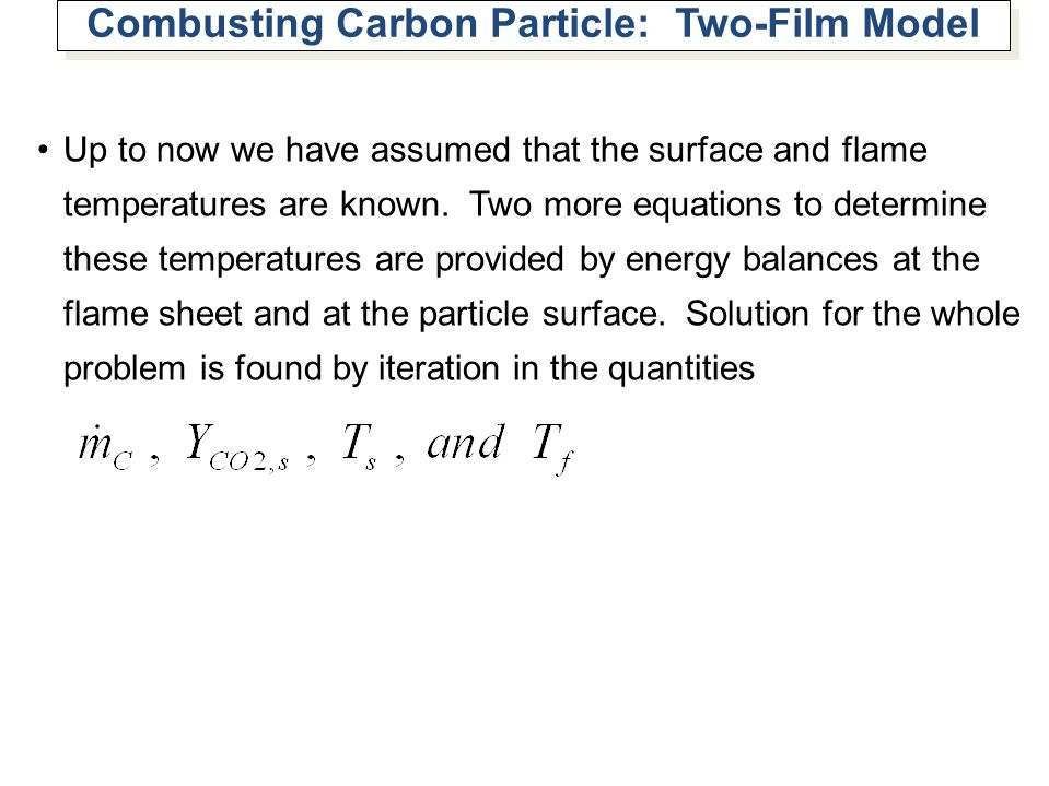Combusting Carbon Particle: Two-Film Model Up to now we have assumed that the surface and flame temperatures are known. Two more equations to determin