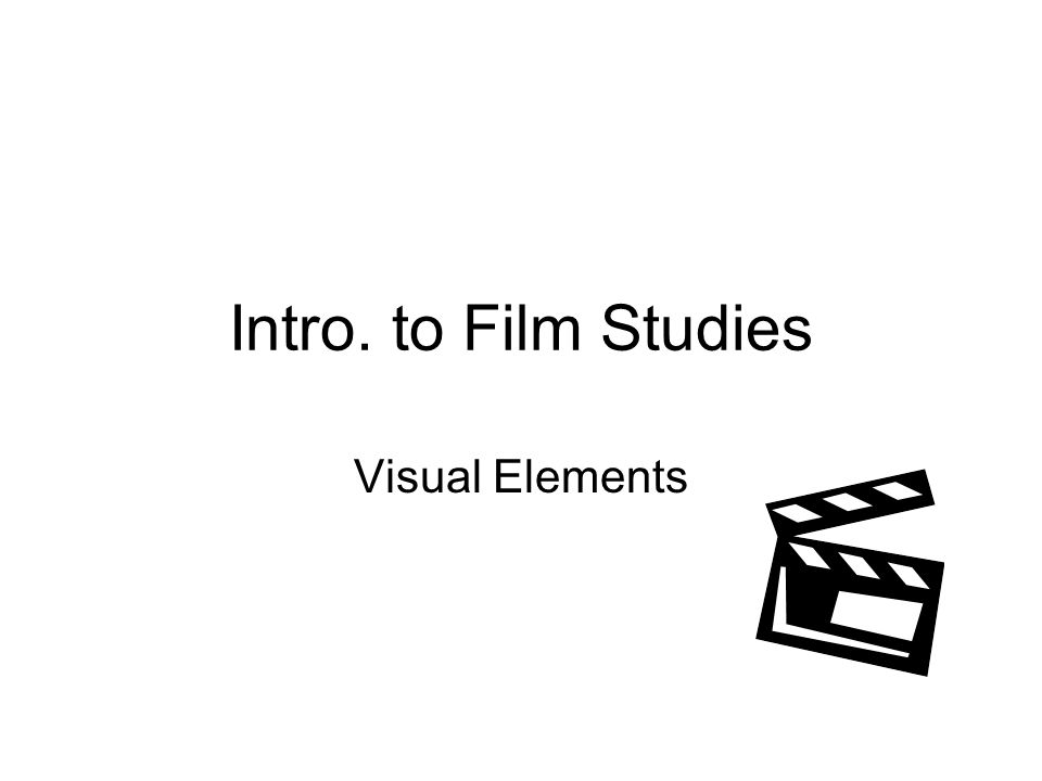 Intro. to Film Studies Visual Elements