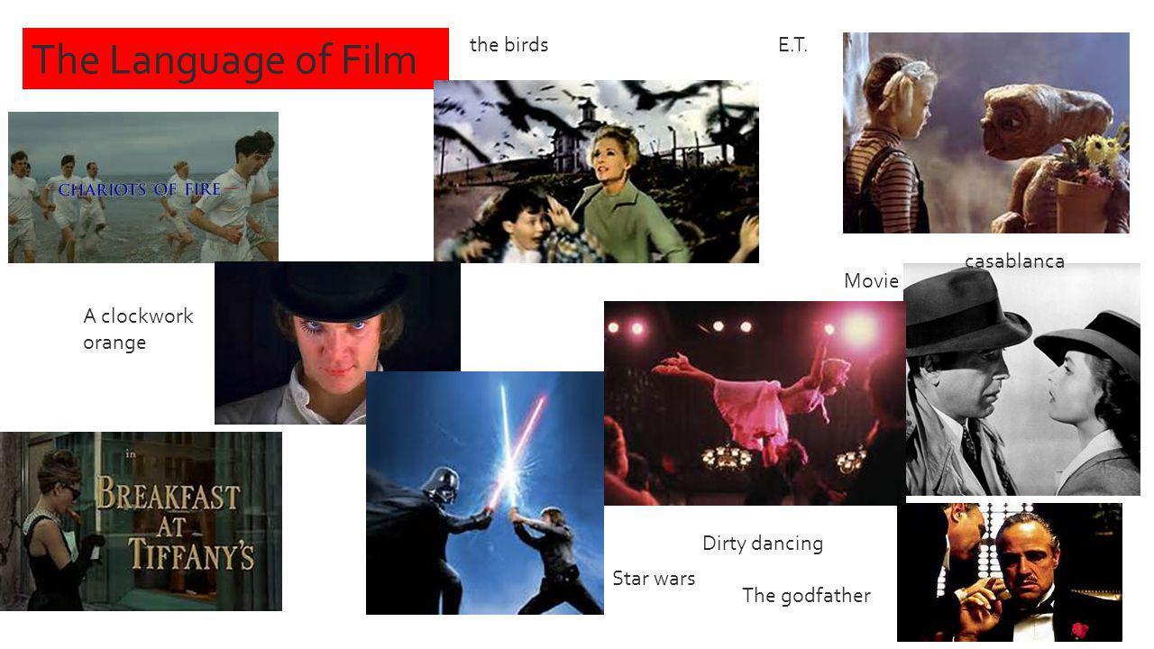 The Language of Film Movie clip the birds A clockwork orange Dirty dancing Star wars casablanca eE.T. The godfather