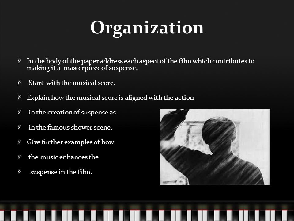 Organization In the body of the paper address each aspect of the film which contributes to making it a masterpiece of suspense.