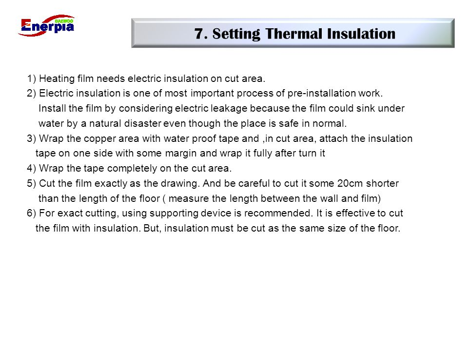 7. Setting Thermal Insulation 1) Heating film needs electric insulation on cut area. 2) Electric insulation is one of most important process of pre-in