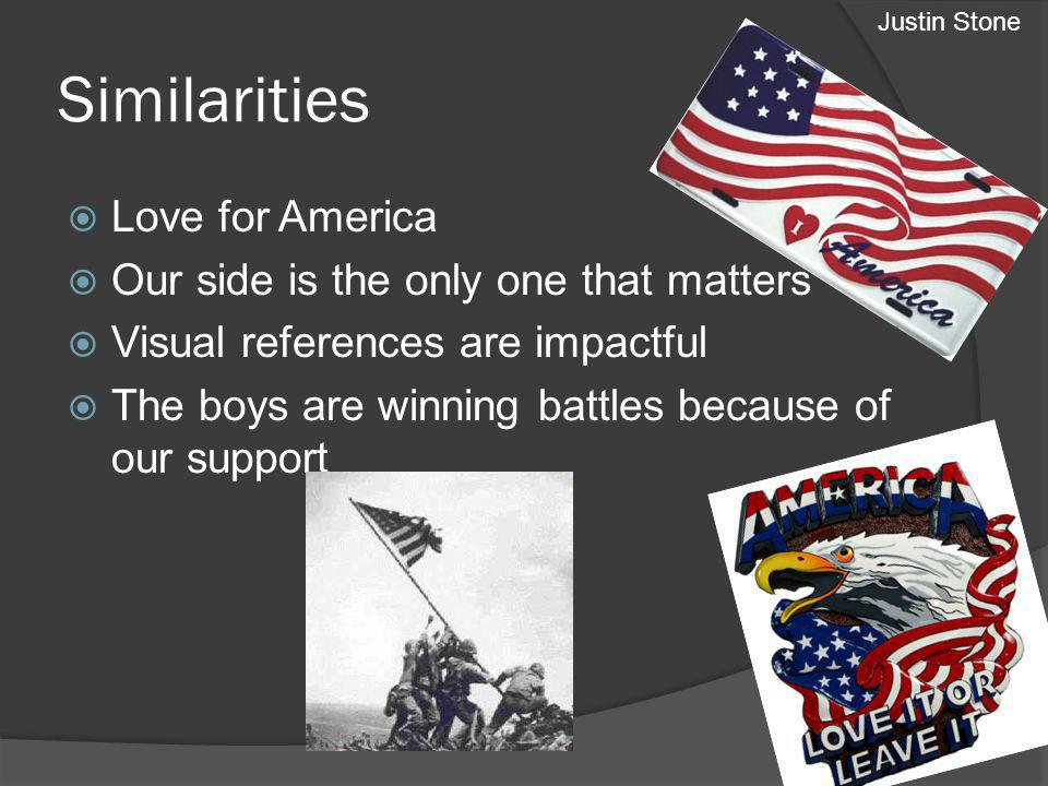 Similarities Love for America Our side is the only one that matters Visual references are impactful The boys are winning battles because of our support Justin Stone