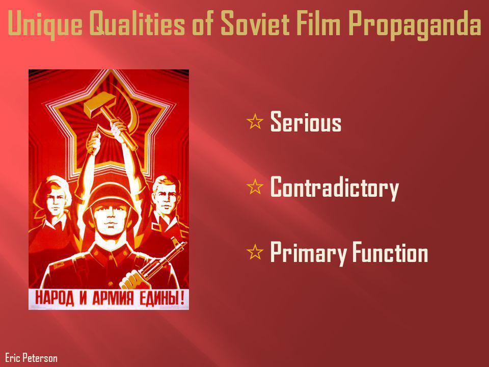 Unique Qualities of Soviet Film Propaganda Serious Contradictory Primary Function Eric Peterson