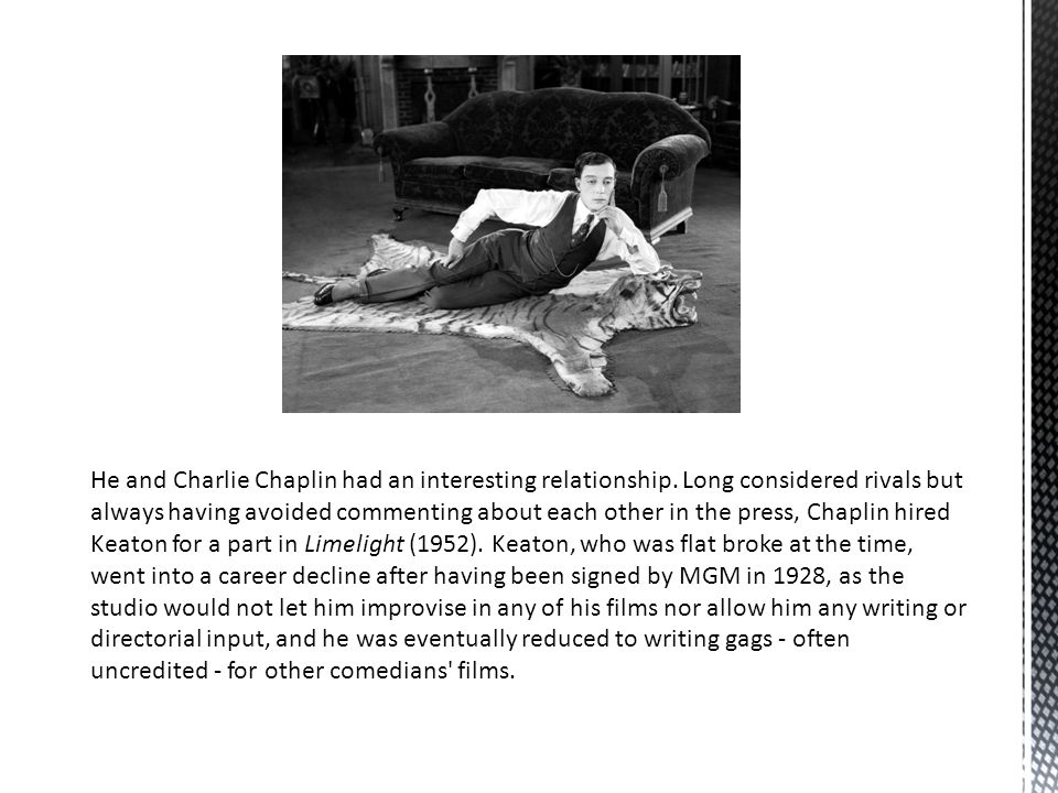 He and Charlie Chaplin had an interesting relationship. Long considered rivals but always having avoided commenting about each other in the press, Cha