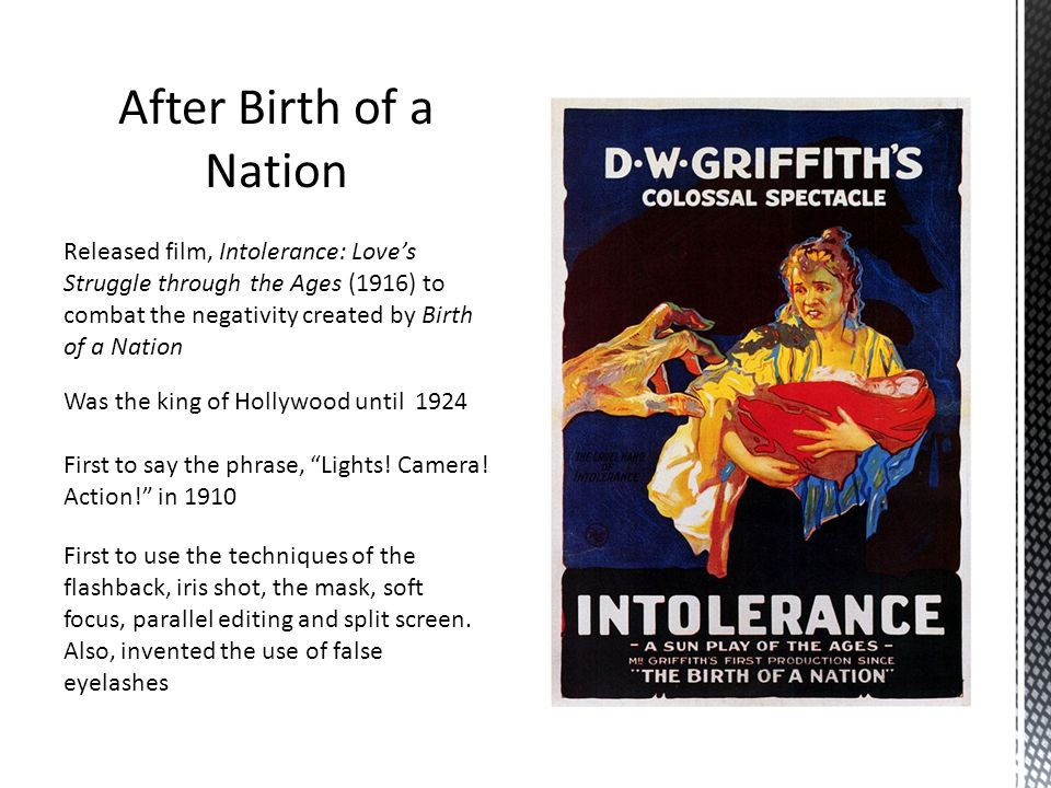 Was the king of Hollywood until 1924 After Birth of a Nation Released film, Intolerance: Loves Struggle through the Ages (1916) to combat the negativi
