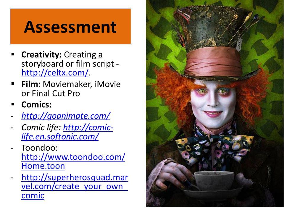 Assessment Creativity: Creating a storyboard or film script - http://celtx.com/. http://celtx.com/ Film: Moviemaker, iMovie or Final Cut Pro Comics: -
