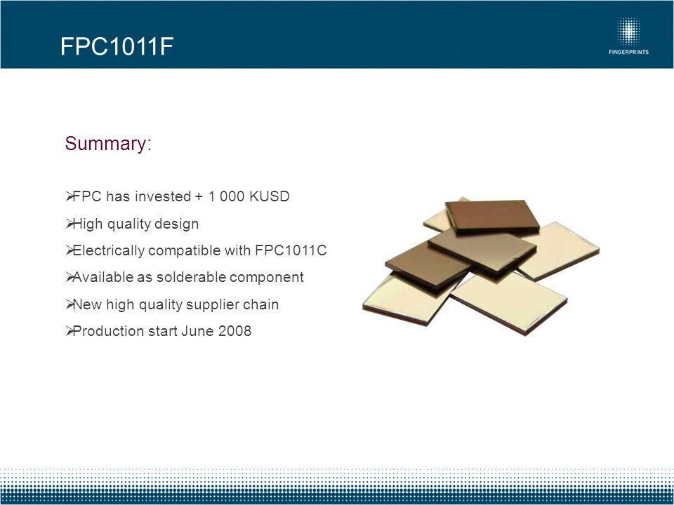 Summary: FPC has invested + 1 000 KUSD High quality design Electrically compatible with FPC1011C Available as solderable component New high quality su