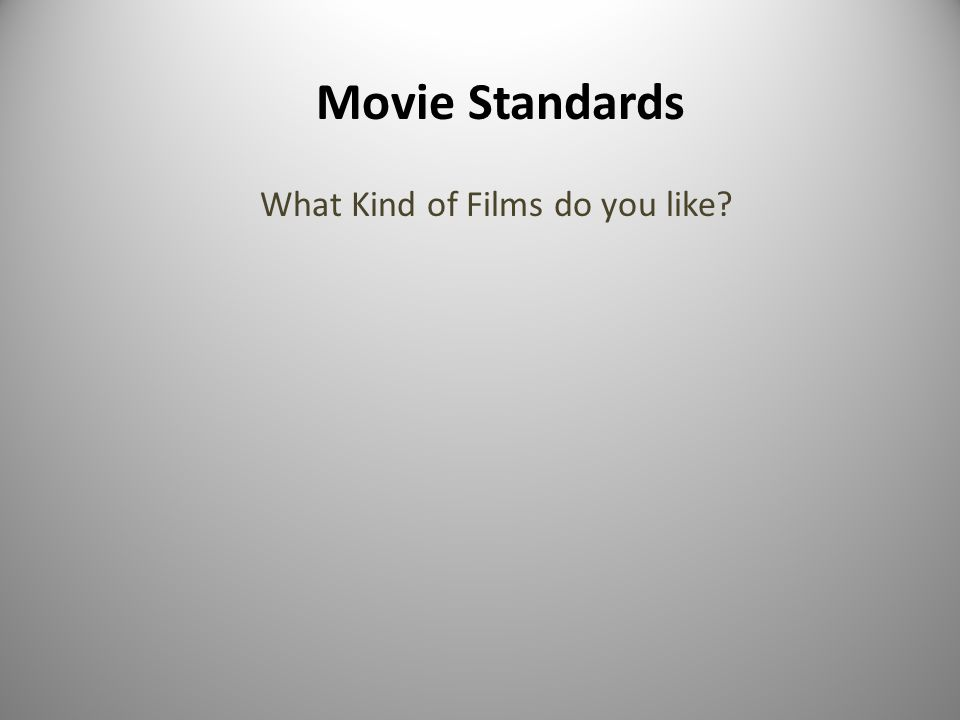 Movie Standards What Kind of Films do you like