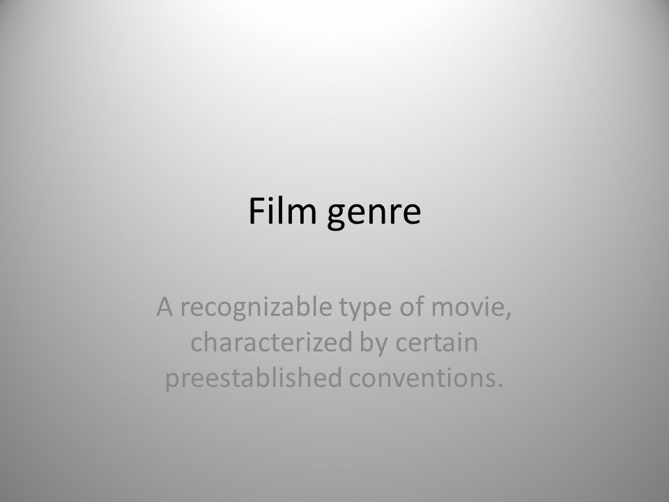 Film genre A recognizable type of movie, characterized by certain preestablished conventions.