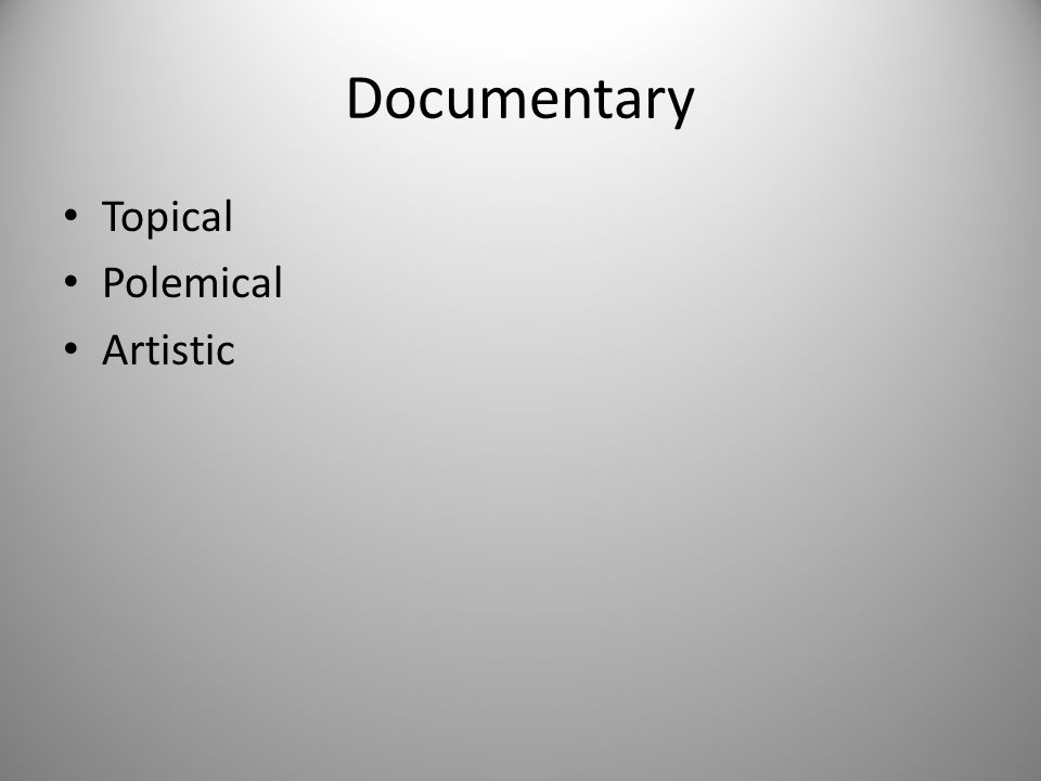 Documentary Topical Polemical Artistic