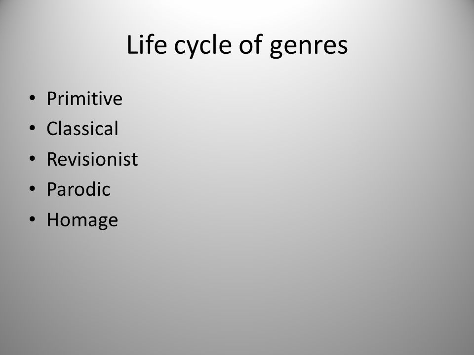 Life cycle of genres Primitive Classical Revisionist Parodic Homage