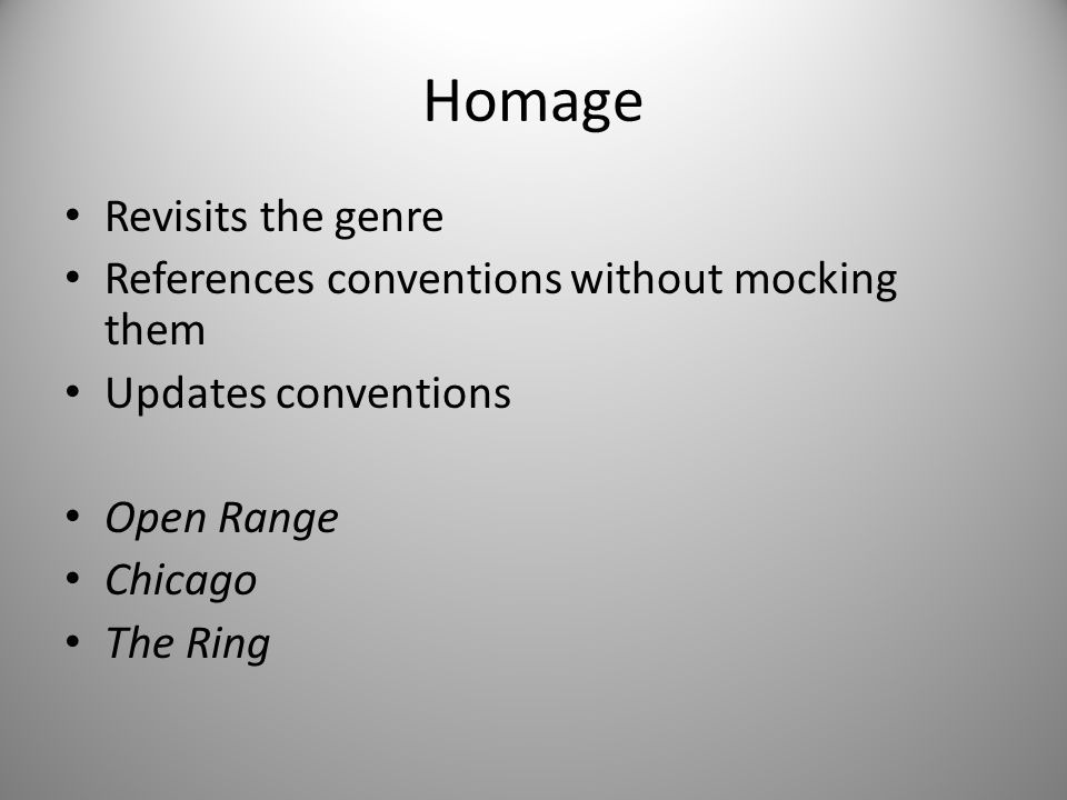 Homage Revisits the genre References conventions without mocking them Updates conventions Open Range Chicago The Ring