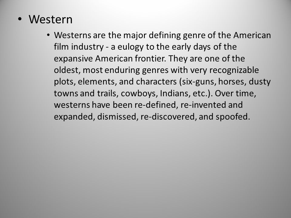 Western Westerns are the major defining genre of the American film industry - a eulogy to the early days of the expansive American frontier.