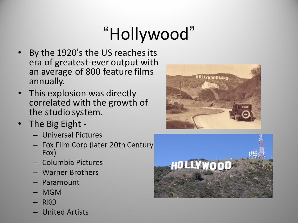 Hollywood By the 1920 s the US reaches its era of greatest-ever output with an average of 800 feature films annually.