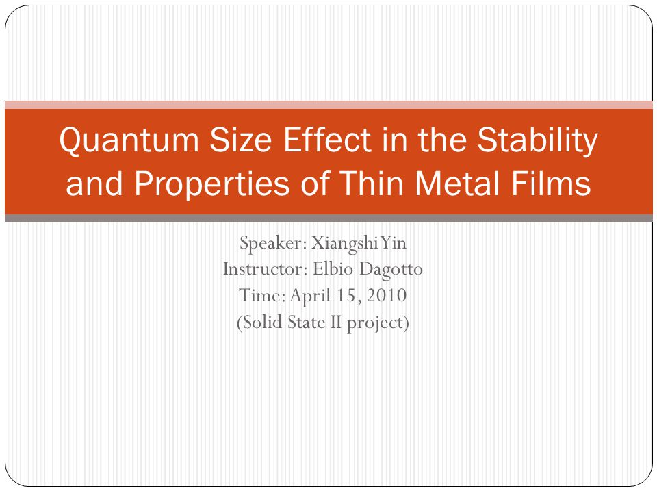 Speaker: Xiangshi Yin Instructor: Elbio Dagotto Time: April 15, 2010 (Solid State II project) Quantum Size Effect in the Stability and Properties of T