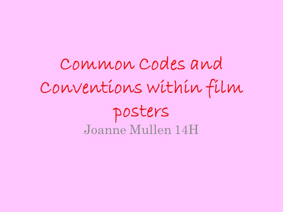 Common Codes and Conventions within film posters Joanne Mullen 14H