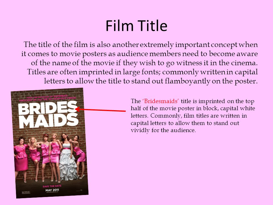 Film Title The title of the film is also another extremely important concept when it comes to movie posters as audience members need to become aware o