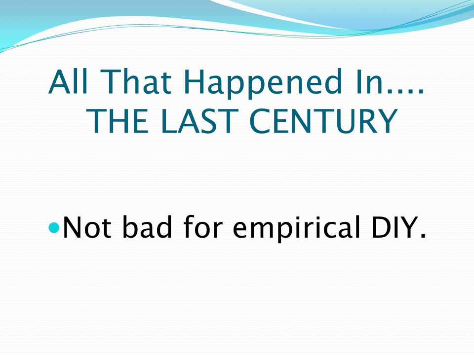 All That Happened In.... THE LAST CENTURY Not bad for empirical DIY.