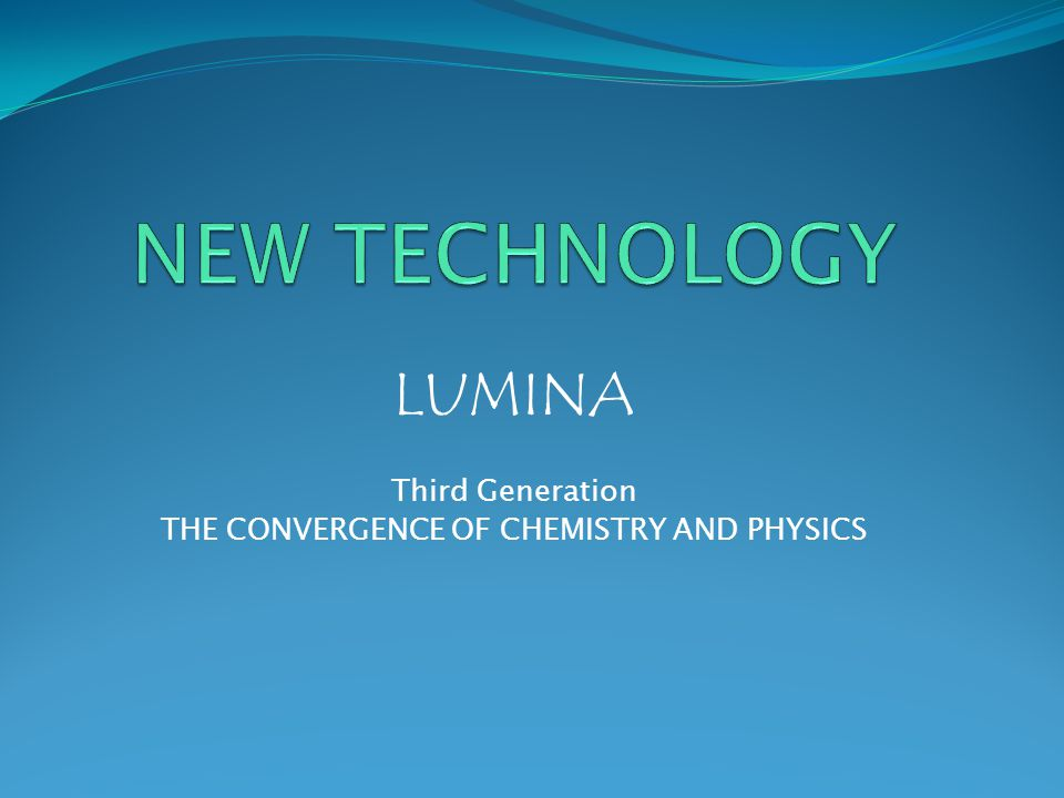 LUMINA Third Generation THE CONVERGENCE OF CHEMISTRY AND PHYSICS