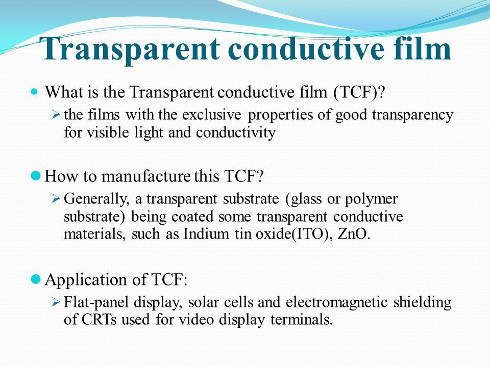 Transparent conductive film What is the Transparent conductive film (TCF)? the films with the exclusive properties of good transparency for visible li