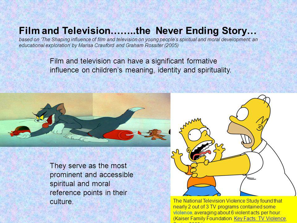 Film and television can have a significant formative influence on childrens meaning, identity and spirituality.