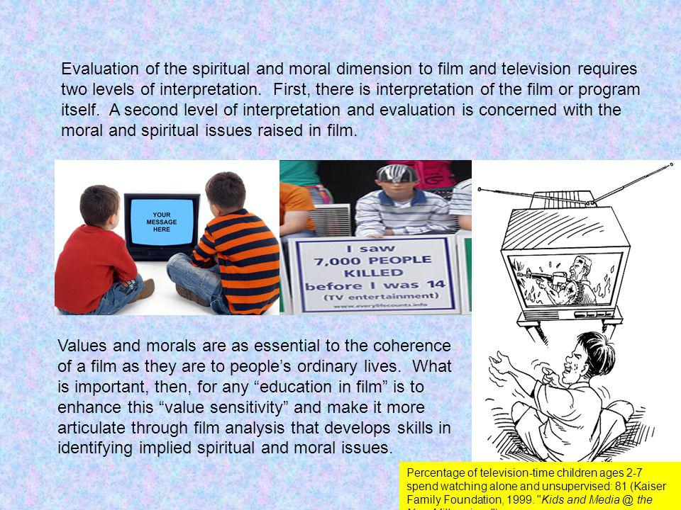 Evaluation of the spiritual and moral dimension to film and television requires two levels of interpretation.