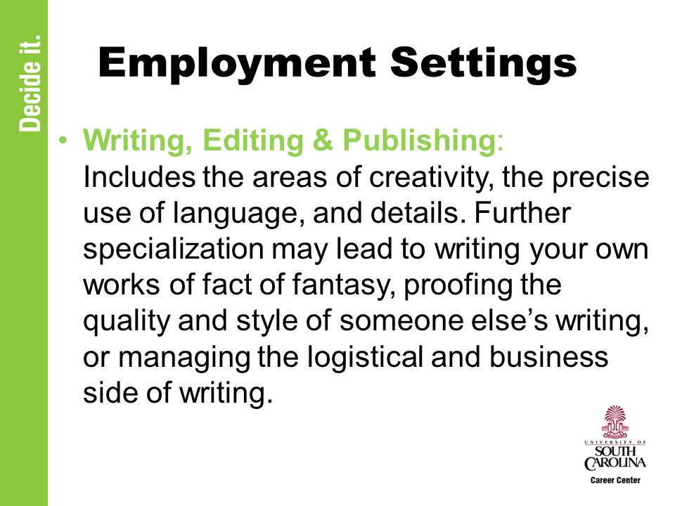Employment Settings Writing, Editing & Publishing: Includes the areas of creativity, the precise use of language, and details.