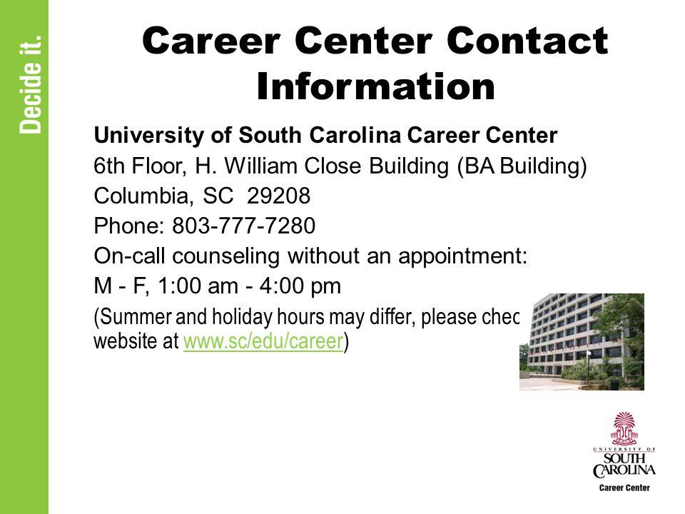 Career Center Contact Information University of South Carolina Career Center 6th Floor, H. William Close Building (BA Building) Columbia, SC 29208 Pho