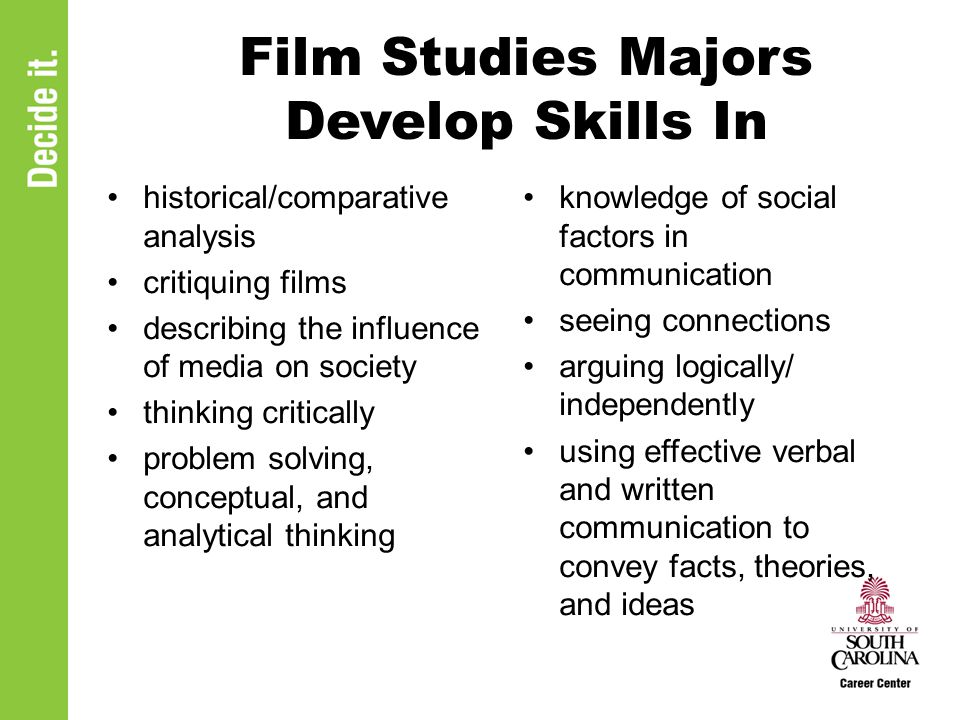 Resources For More Information USCs Department of Film and Media Studies http://www.cas.sc.edu/film/ Career Center Library http://www.sc.edu/career/Library/library.html Film Related Websites http://www.sc.edu/career/la/art.html#MEDIAFILMVI DEO College of Arts and Sciences Career Development Program www.sc.edu/career/cascdp/index.html