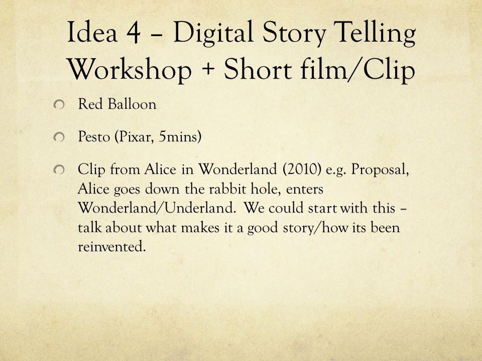 Idea 4 – Digital Story Telling Workshop + Short film/Clip Red Balloon Pesto (Pixar, 5mins) Clip from Alice in Wonderland (2010) e.g.