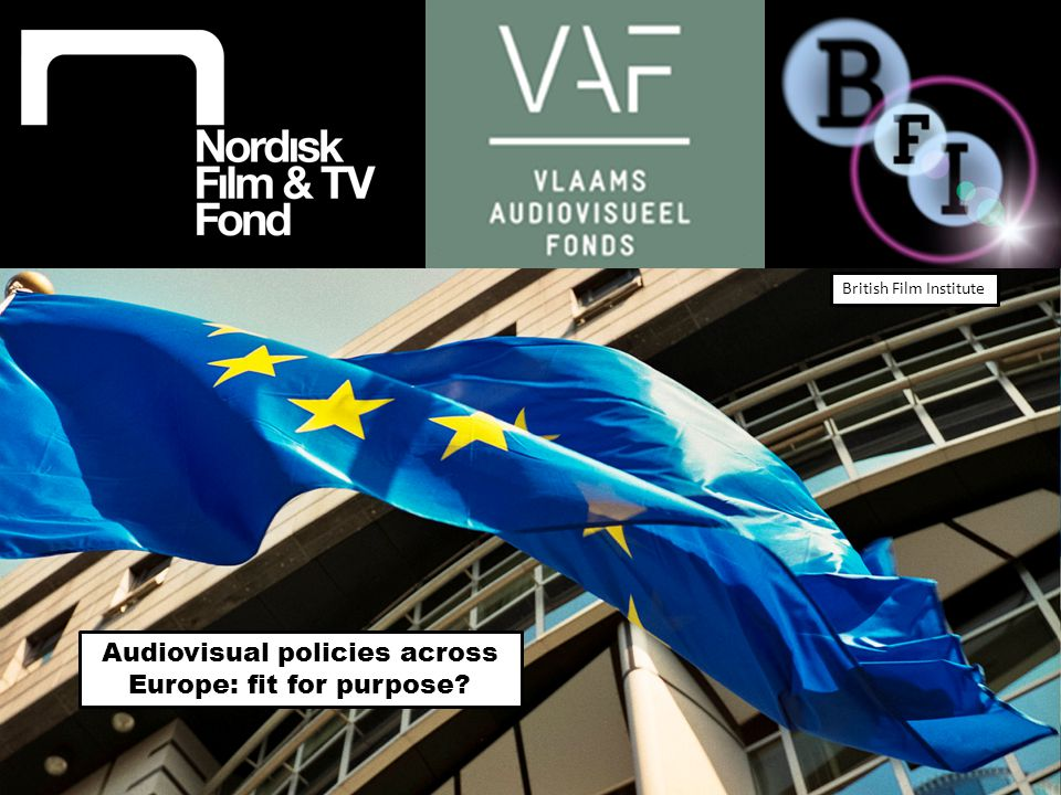 Audiovisual policies across Europe: fit for purpose British Film Institute