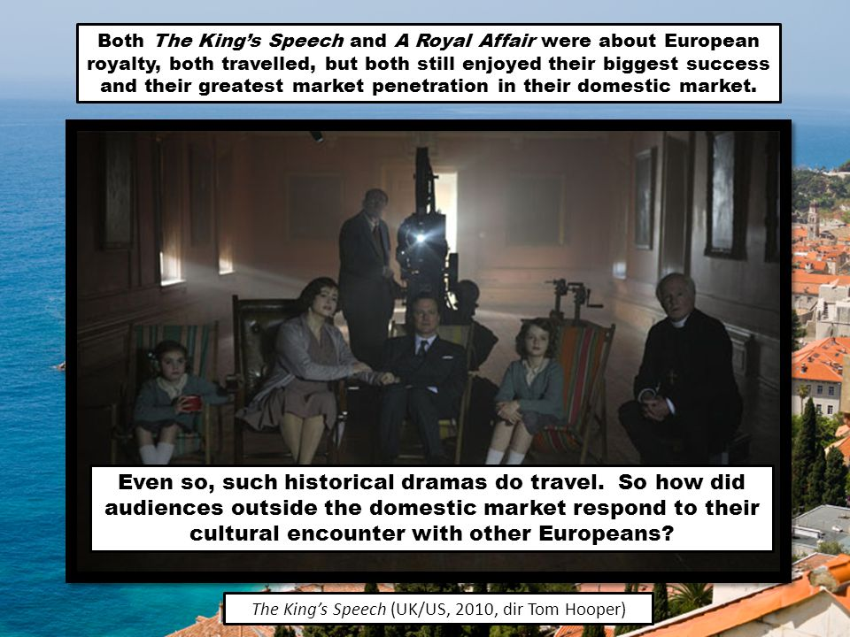Both The Kings Speech and A Royal Affair were about European royalty, both travelled, but both still enjoyed their biggest success and their greatest market penetration in their domestic market.