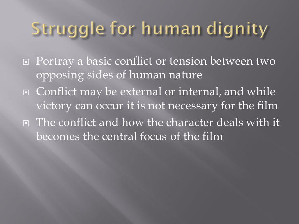 Portray a basic conflict or tension between two opposing sides of human nature Conflict may be external or internal, and while victory can occur it is not necessary for the film The conflict and how the character deals with it becomes the central focus of the film