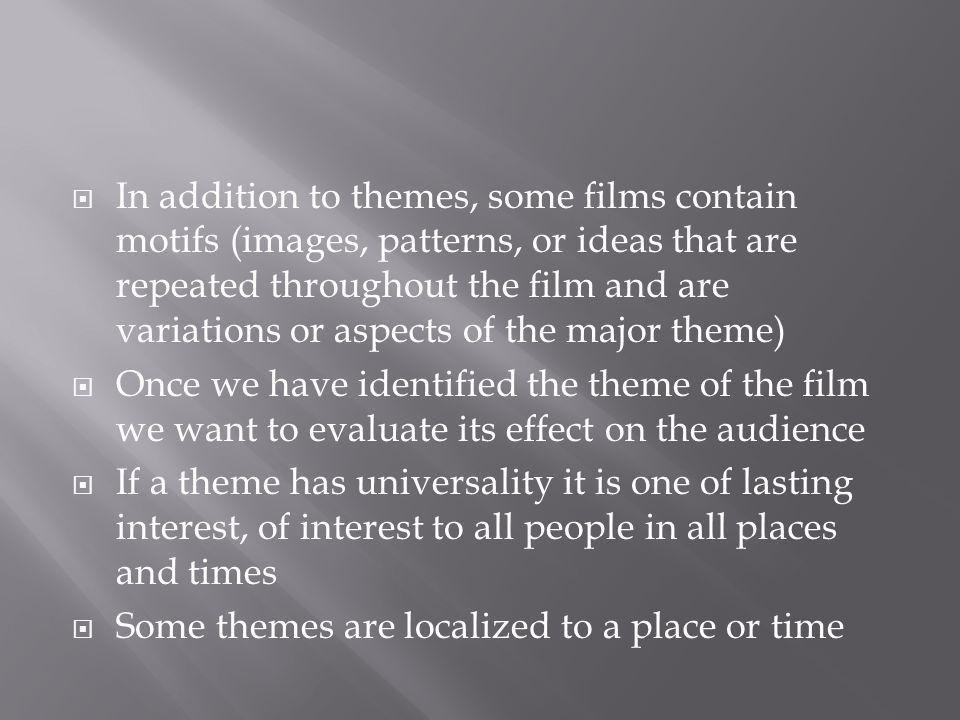 In addition to themes, some films contain motifs (images, patterns, or ideas that are repeated throughout the film and are variations or aspects of th