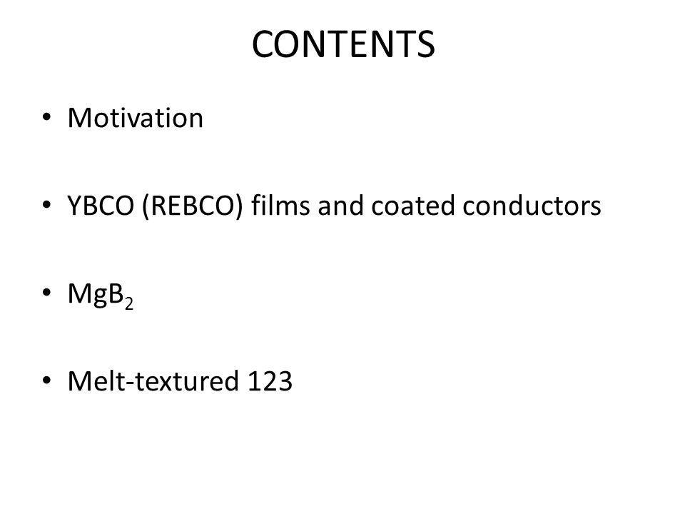 CONTENTS Motivation YBCO (REBCO) films and coated conductors MgB 2 Melt-textured 123