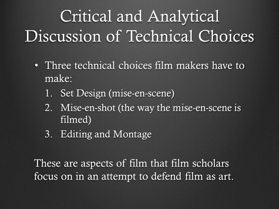 Critical and Analytical Discussion of Technical Choices Three technical choices film makers have to make: Three technical choices film makers have to