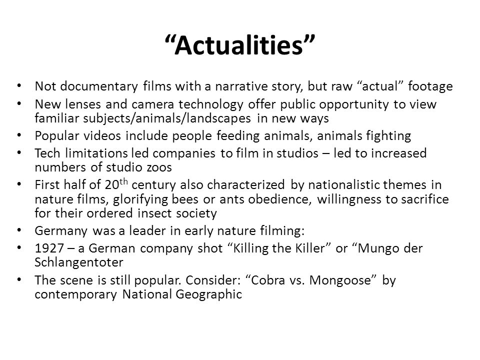 Actualities Not documentary films with a narrative story, but raw actual footage New lenses and camera technology offer public opportunity to view fam