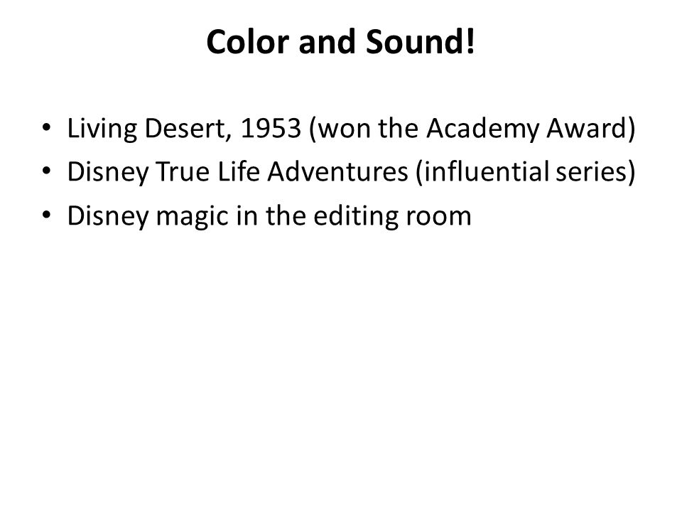 Color and Sound! Living Desert, 1953 (won the Academy Award) Disney True Life Adventures (influential series) Disney magic in the editing room