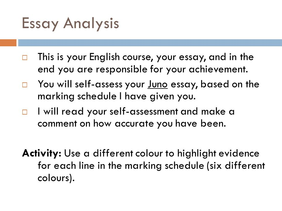 Essay Analysis This is your English course, your essay, and in the end you are responsible for your achievement. You will self-assess your Juno essay,