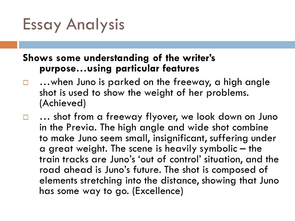 Essay Analysis Shows some understanding of the writers purpose…using particular features …when Juno is parked on the freeway, a high angle shot is use