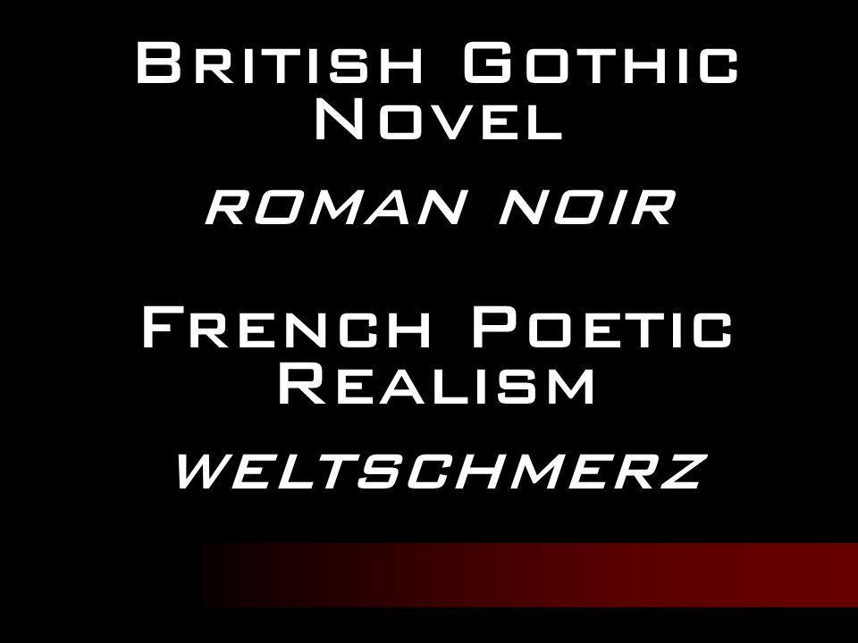 British Gothic Novel roman noir French Poetic Realism weltschmerz