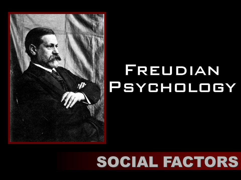 Freudian Psychology SOCIAL FACTORS