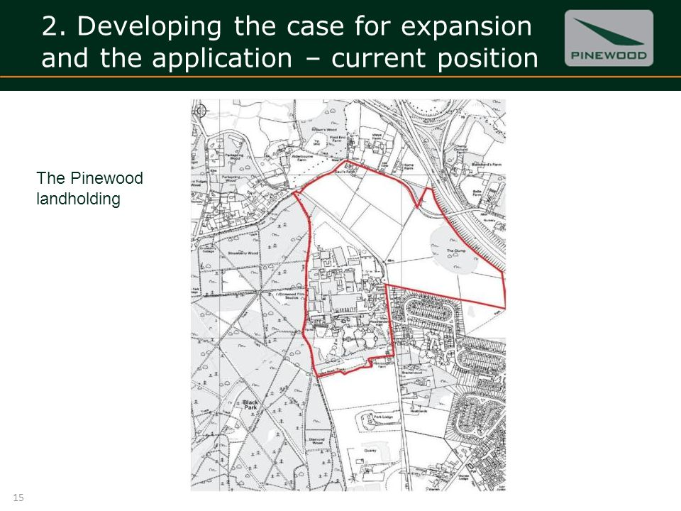 2. Developing the case for expansion and the application – current position 15 The Pinewood landholding
