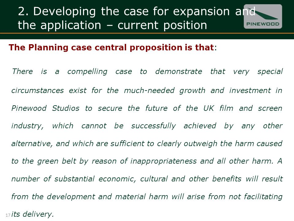 2. Developing the case for expansion and the application – current position The Planning case central proposition is that: There is a compelling case